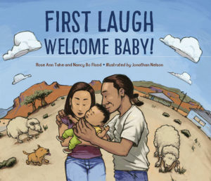 First Laugh, Welcome Baby, by Nancy Bo Flood and Rose Tahe (Dine') and illustrated by Johnathan Nelson (Dine')