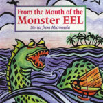 From the Mouth of the Monster Eel: Stories from Micronesia by Bo Flood
