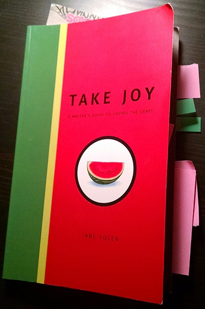 Take Joy, A Writer's Guide to Loving the Craft. Jane Yolen